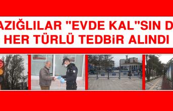 """Elazığlılar """"Evde Kal""""sın Diye Her Türlü Tedbir Alındı"""