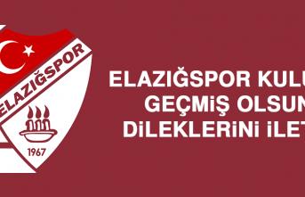 Elazığspor Kulübü Geçmiş Olsun Dileklerini İletti