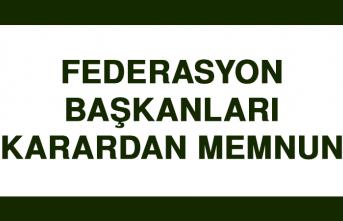 Federasyon Başkanları Karardan Memnun…