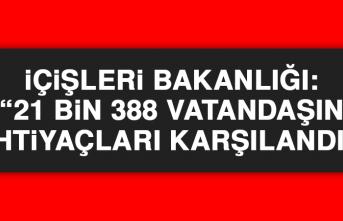 İçişleri Bakanlığı: 21 bin 388 vatandaşın ihtiyaçları karşılandı