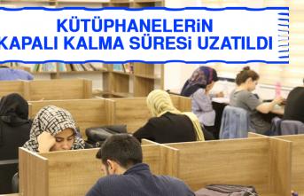 Kütüphanelerin Kapalı Kalma Süresi Uzatıldı