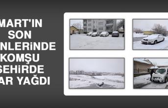 Mart'ın Son Günlerinde Komşu Şehirde Kar Yağdı