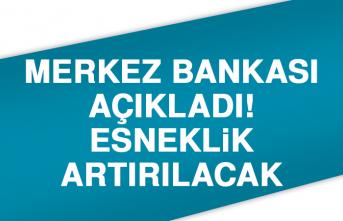 Merkez Bankası açıkladı! Esneklik artırılacak
