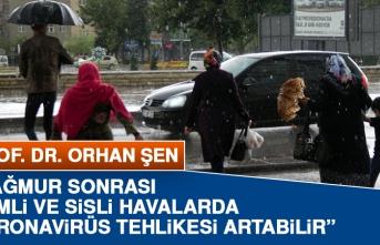 Prof. Dr. Şen, Yağmurlu Havalarda Koronavirüs Tehlikesi Artabilir