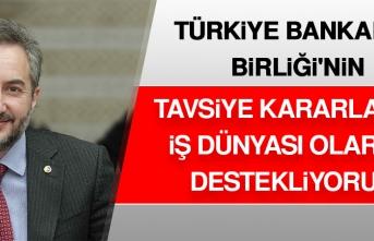Türkiye Bankalar Birliği'nin Tavsiye Kararlarını İş Dünyası Olarak Destekliyoruz
