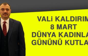Vali Kaldırım'dan 8 Mart Dünya Kadınlar Günü Mesajı