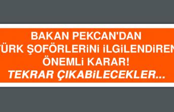 Bakan Pekcan'dan Türk şoförlerini ilgilendiren önemli karar!