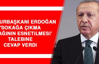 Cumhurbaşkanı Erdoğan 'Sokağa Çıkma Yasağının Esnetilmesi' Talebine Cevap Verdi