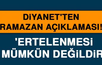 Diyanet'ten ramazan açıklaması! 'Ertelenmesi mümkün değildir'