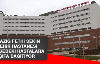 Elazığ Fethi Sekin Şehir Hastanesi Bölgedeki Hastalara Şifa Dağıtıyor
