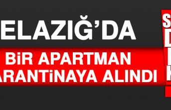 ELAZIĞ'DA BİR APARTMAN KARANTİNAYA ALINDI