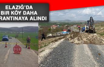 ELAZIĞ'DA BİR KÖY DAHA KARANTİNAYA ALINDI