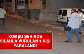 Komşu Şehirde Silahla Vurulan 1 Kişi Yaralandı