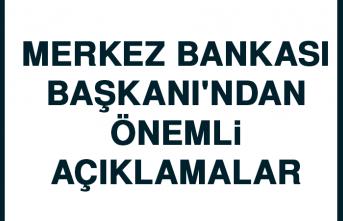Merkez Bankası Başkanı'ndan Önemli Açıklamalar