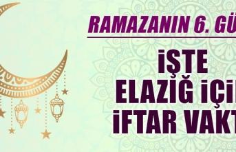 Ramazanın altıncı gününde Elazığ'da iftar vakti saat kaçta?