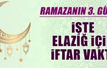 Ramazanın üçüncü gününde Elazığ'da iftar vakti saat kaçta?