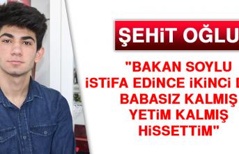 """Şehit Oğlu: """"Bakan Soylu istifa edince ikinci defa babasız kalmış hissettim"""""""