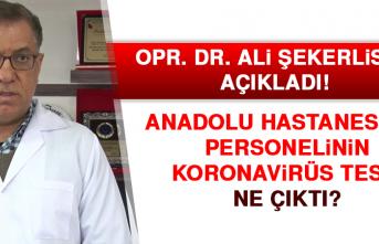 Anadolu Hastanesi personelinin koronavirüs testi ne çıktı?