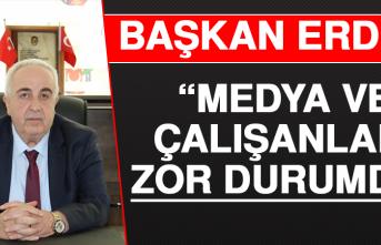 Başkan Erdem: Medya ve Çalışanları Zor Durumda