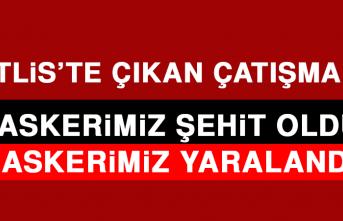Bitlis'te Çıkan Çatışmada 2 Askerimiz Şehit Oldu, 4 Askerimiz Yaralandı