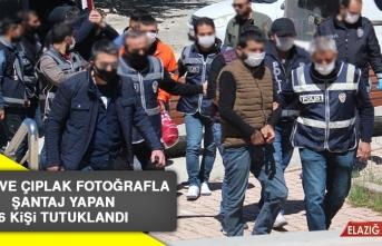 Darp ve Çıplak Fotoğrafla Şantaj Yapan 6 Kişi Tutuklandı
