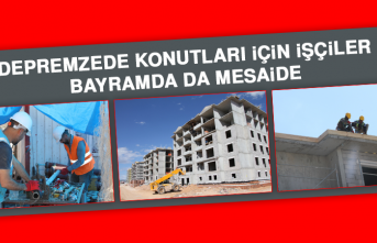 Depremzede Konutları İçin İşçiler Bayramda da Mesaide