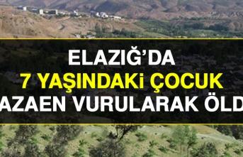 ELAZIĞ'DA 7 YAŞINDAKİ ÇOCUK KAZAEN VURULARAK ÖLDÜ