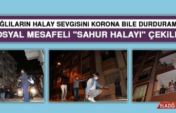 """Elazığ'da Sosyal Mesafeli """"Sahur Halayı"""" Çekildi"""