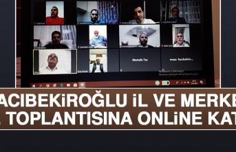 Hacıbekiroğlu, İl ve Merkez İlçe Toplantısına Online Katıldı