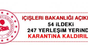 İçişleri Bakanlığı Duyurdu: 54 İldeki 247 Yerleşim Yerinde Karantina Kaldırıldı