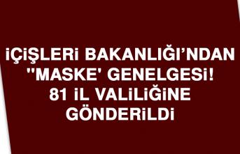 İçişleri'nden 'maske' genelgesi! 81 il valiliğine gönderildi