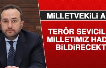 Milletvekili Ağar: Terör Sevicilere Milletimiz Haddini Bildirecektir
