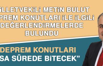 """Milletvekili Bulut: """"Deprem konutları kısa sürede bitecek"""""""