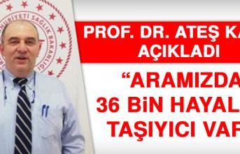 Prof. Dr. Ateş Kara: Aramızda 36 bin hayalet taşıyıcı var