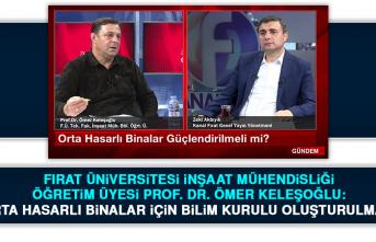 Prof. Dr. Ömer Keleşoğlu: Orta hasarlı binalar için bilim kurulu oluşturulmalı