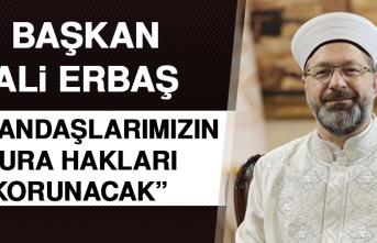 Ali Erbaş: Vatandaşlarımızın Kura Hakları Korunacak