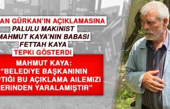 Başkan Gürkan'ın Açıklamasına Palulu Makinist Mahmut Kaya'nın Babası Fettah Kaya Tepki Gösterdi