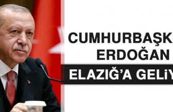 CUMHURBAŞKANI ERDOĞAN ELAZIĞ'A GELİYOR