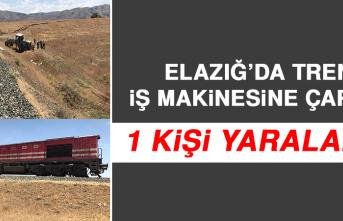 Elazığ'da Tren, İş Makinesine Çarptı; 1 Kişi Yaralandı