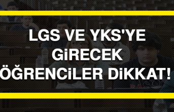 LGS ve YKS'ye Girecek Öğrenciler Dikkat!