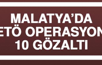 Malatya'da FETÖ operasyonu: 10 gözaltı