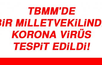 TBMM'de bir milletvekilinde korona virüs tespit edildi!