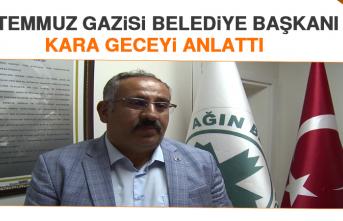 15 Temmuz Gazisi Belediye Başkanı Kara Geceyi Anlattı