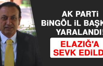 AK Parti Bingöl İl Başkanı Yaralandı! Elazığ'a Sevk Edildi