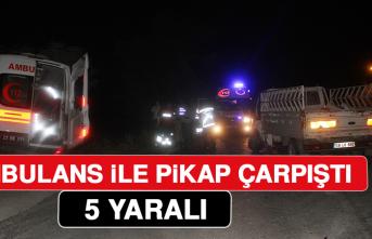 Ambulans İle Pikap Çarpıştı: 5 Yaralı