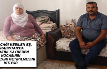 Arabistan'da Hayatını Kaybeden Kocasının Cenazesini Getirilmesini İstiyor