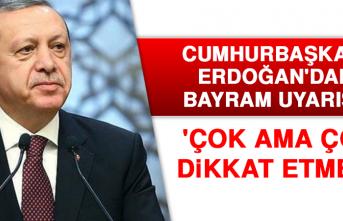 Cumhurbaşkanı Erdoğan'dan bayram uyarısı! 'Çok ama çok dikkat etmeli'