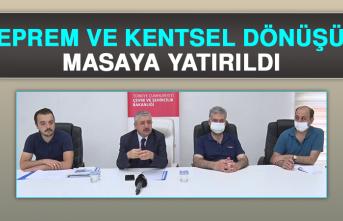 """""""Deprem ve Kentsel Dönüşüm"""" Masaya Yatırıldı"""