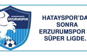 Hatayspor'dan Sonra Erzurumspor da Süper Ligde