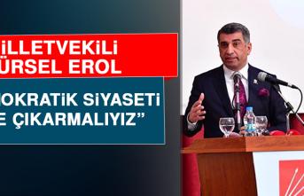 Milletvekili Erol: Demokratik Siyaseti Öne Çıkarmalıyız